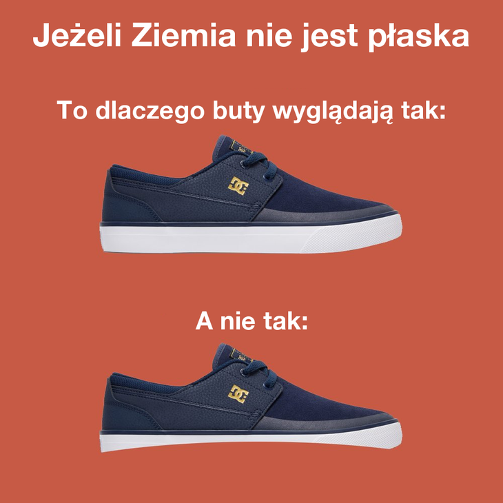 Repostuj.pl Jeżeli Ziemia nie jest płaska to dlaczego buty
